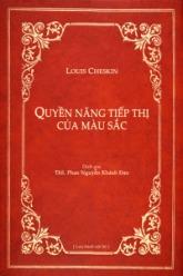 """Sách """"Quyền năng tiếp thị của màu sắc"""", tác giả Louis Cheskin, dịch giả ThS. Phan Nguyễn Khánh Đan"""